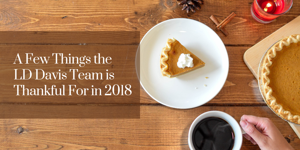 A Few Things the LD Davis Team is Thankful For in 2018