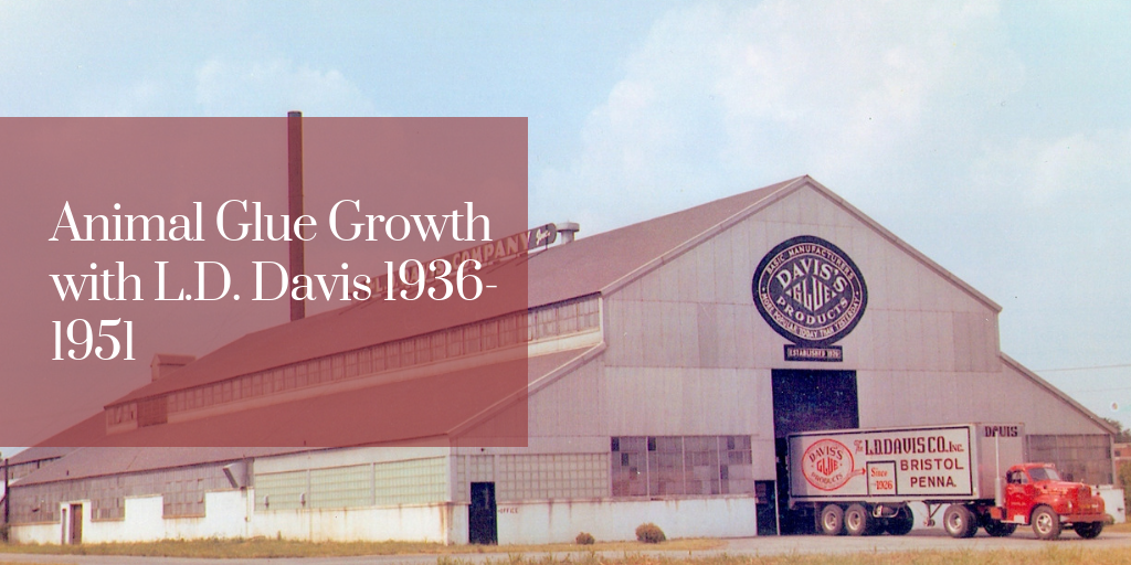 Animal Glue Growth with L.D. Davis 1936-1951