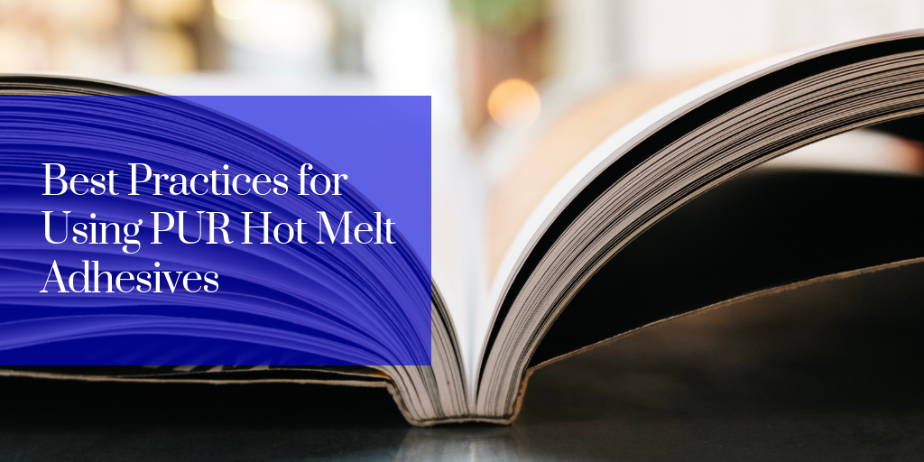 Best Practices for Using PUR Hot Melt Adhesives