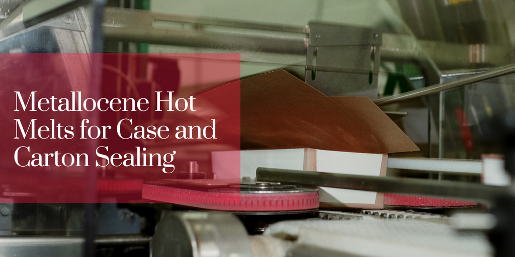 Metallocene Hot Melts for Case and Carton Sealing