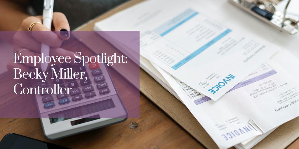 Employee Spotlight: Becky Miller, Controller