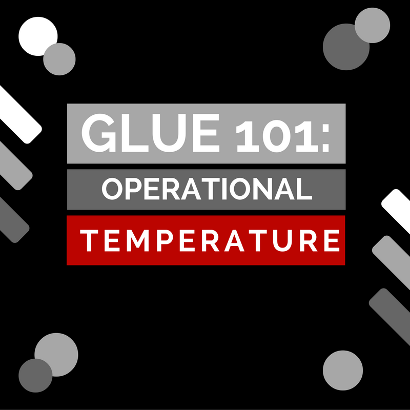 GLUE 101: Glue Operational Temperature