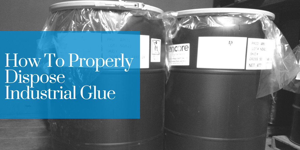 How To Properly Dispose Industrial Glue