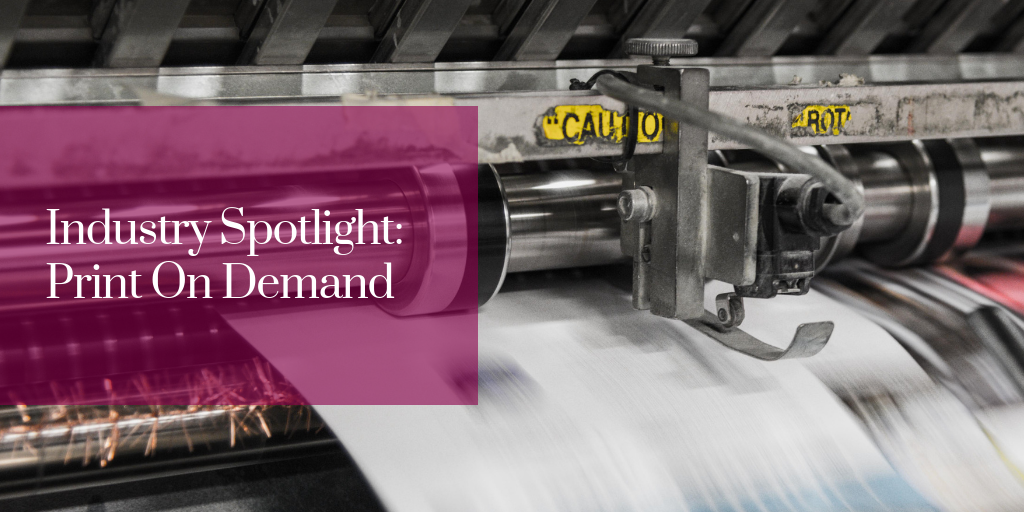 Industry Spotlight: Print On Demand
