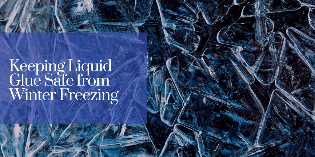 Keeping Liquid Glue Safe from Winter Freezing