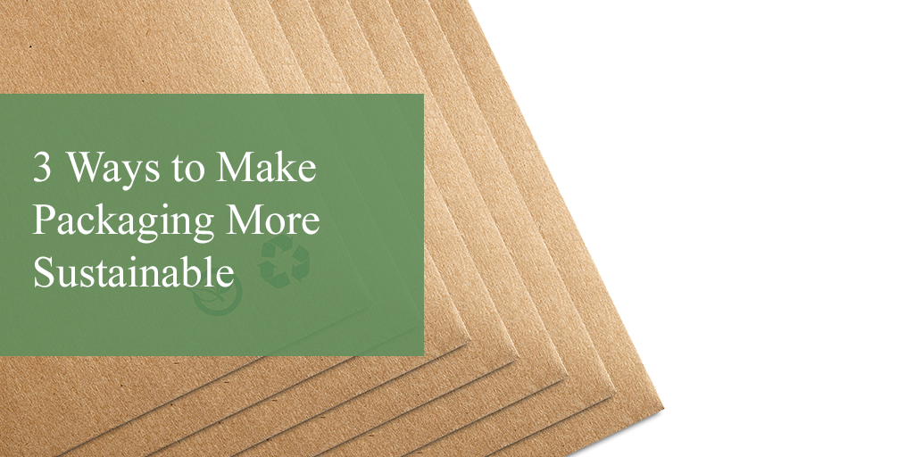 3 Ways to Make Packaging More Sustainable