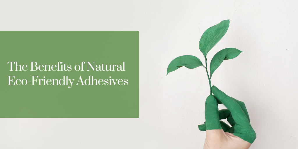 The Benefits of Natural Eco-Friendly Adhesives