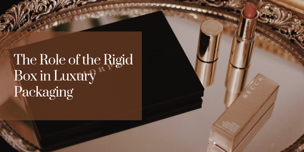 The Role of the Rigid Box in Luxury Packaging