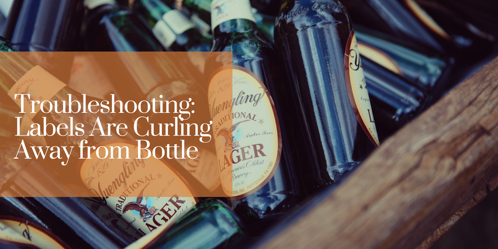 Troubleshooting: Labels Are Curling Away from Bottle