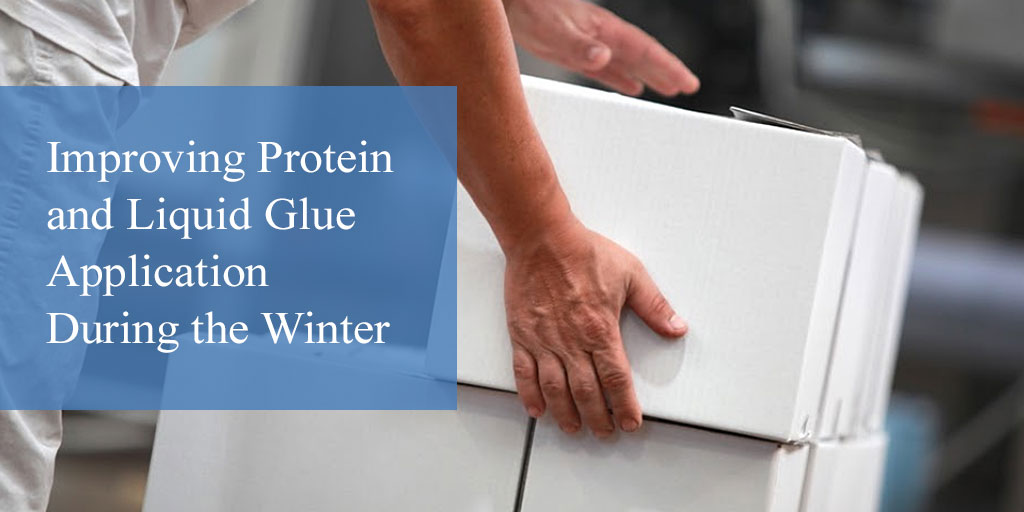 Improving Protein and Liquid Glue Application During the Winter
