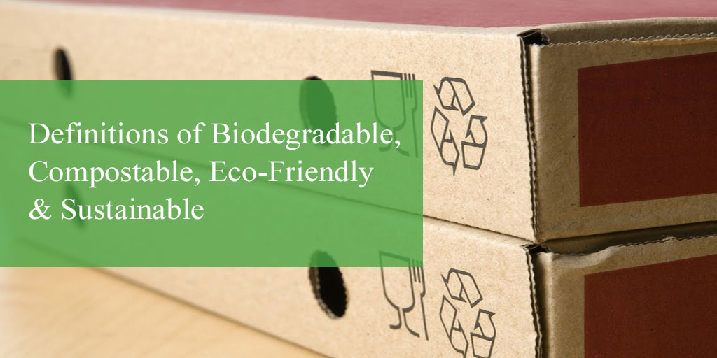 What are the Definitions of Biodegradable, Compostable, Eco-Friendly & Sustainable?