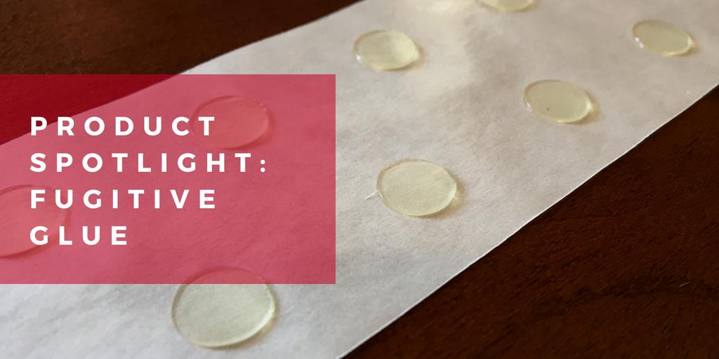 Product Spotlight: Fugitive Glue