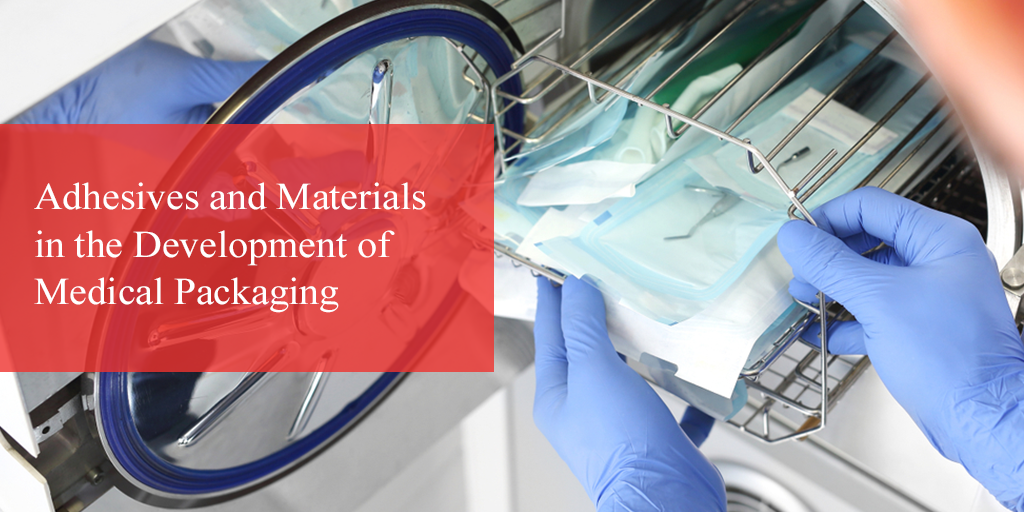 Using Adhesives and Materials in the Development of Medical Packaging