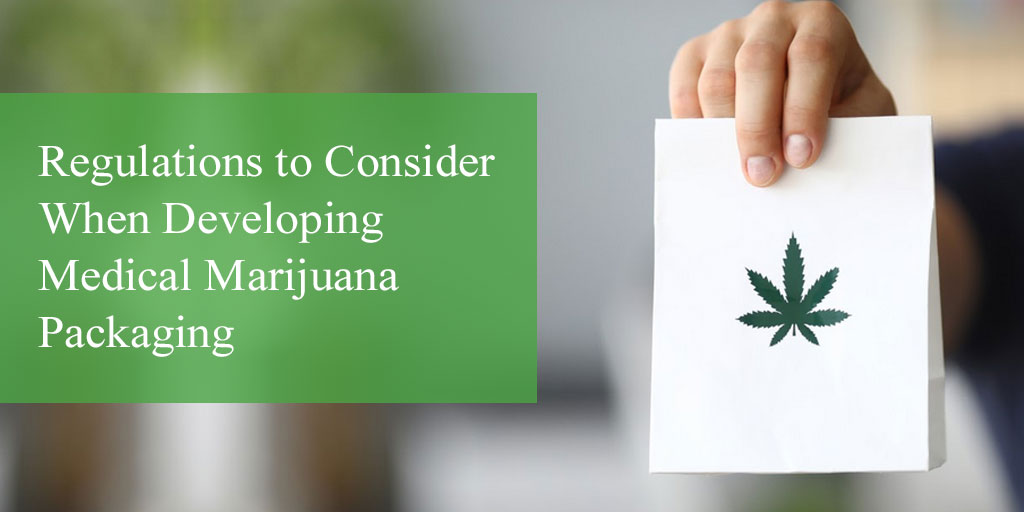 Regulations to Consider When Developing Medical Marijuana Packaging