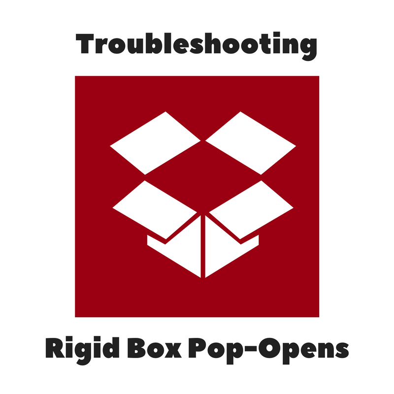 Troubleshooting Rigid Box Pop-Opens
