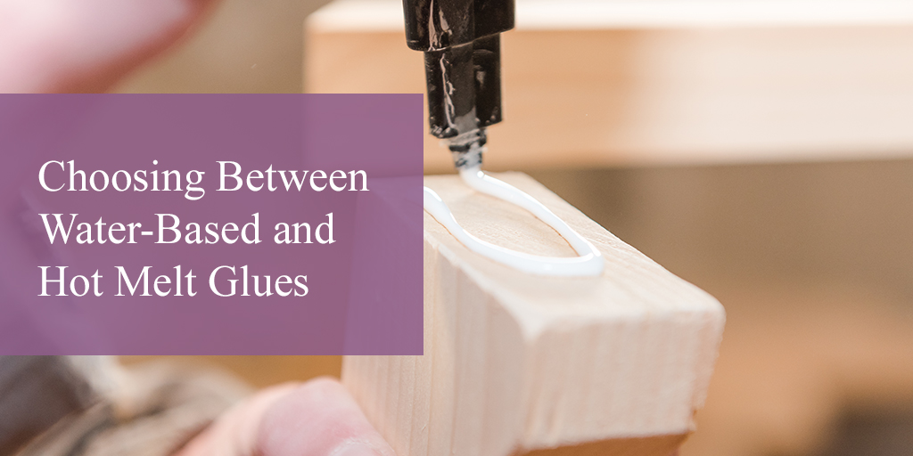 How to Choose Between Water-Based and Hot Melt Glues